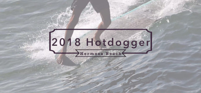 Video: 2018 Hotdoggers Surf Contest in Hermosa Beach